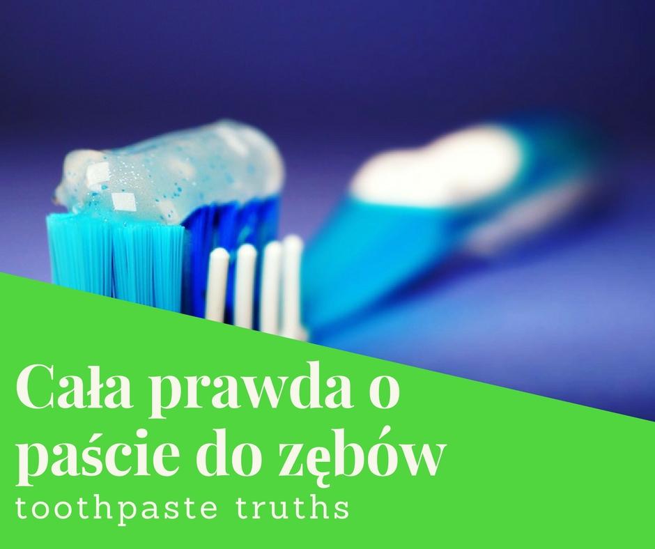 cała prawda o paście do zębów