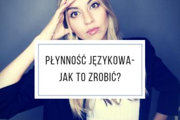 Płynność językowa – jak to zrobić?