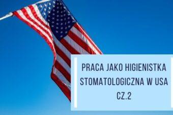 Praca jako higienistka stomatologiczna w USA – część 2